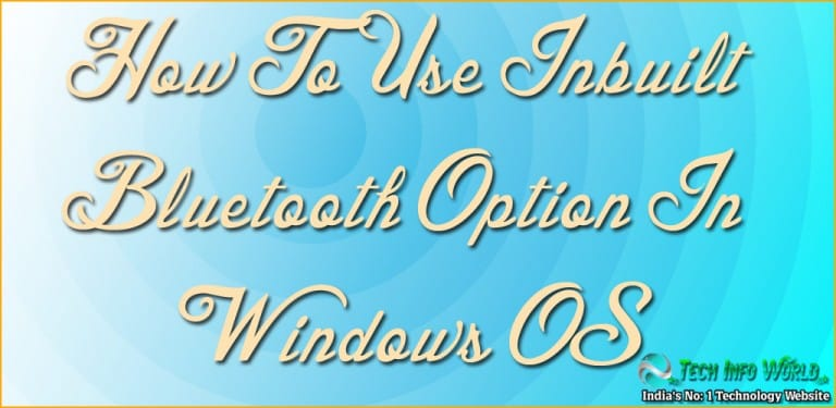 How To Use Inbuilt Bluetooth Option In Windows OS