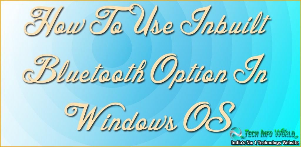 Inbuilt-Bluetooth-Windows-Os
