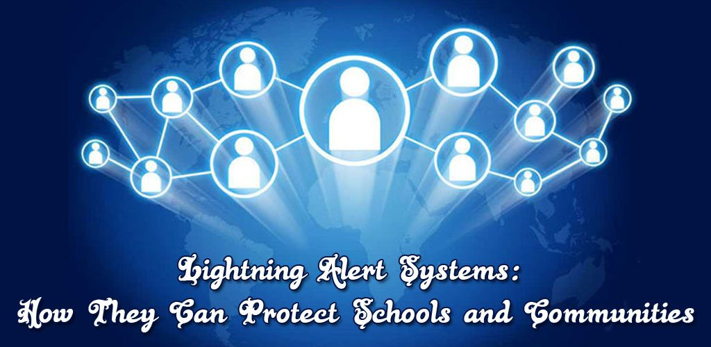 Lightning Alert Systems: How They Can Protect Schools and Communities
