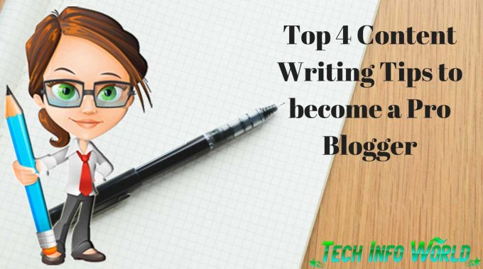Top 4 Content Writing Tips to become a Pro Blogger