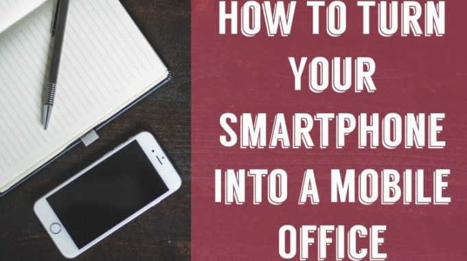 How To Turn Your Smartphones Into a Mobile Office
